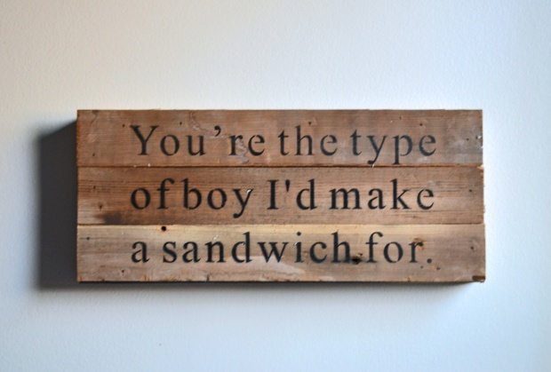 youre-the-type-of-boy-id-make-a-sandwhich-for